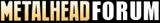 METALHEAD Forum